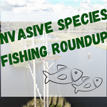 Invasive Species Fishing Roundup